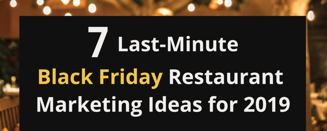 7 Last-Minute Black Friday Restaurant promotion Ideas for 2019